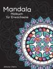 Mandala Malbuch für Erwachsene: Stressabbauende Designs zum Ausmalen, Entspannen und Abschalten Cover Image