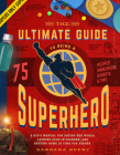 The Ultimate Guide to Being a Superhero: A Kid's Manual for Saving the World, Looking Good in Spandex, and Getting Home in Time for Dinner Cover Image