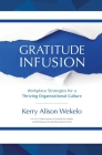 Gratitude Infusion: Workplace Strategies for a Thriving Organizational Culture Cover Image