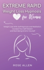 Extreme Rapid Weight Loss Hypnosis for Women: Weight Loss With Self-Hypnosis and Meditation. Increase Your Self-Esteem and Start Being Kind to Yoursel Cover Image