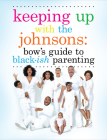 Keeping Up With the Johnsons: Bow's Guide to Black-ish Parenting Cover Image
