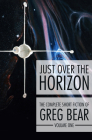 Just Over the Horizon (Complete Short Fiction of Greg Bear #1) Cover Image