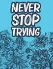 Never Stop Trying: Positive Affirmations Coloring Book For Women, Stress Relief Coloring Pages With Motivational Quotes Cover Image
