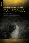Spooky Trails and Tall Tales California: Hiking the Golden State's Legends, Hauntings, and History Cover Image