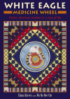 White Eagle Medicine Wheel: Native American Wisdom as a Way of Life Cover Image