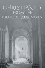 Christianity From the Outside Looking In Cover Image