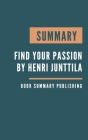 Summary: Find Your Passion - 25 Questions You Must Ask Yourself by Henri Junttila. Cover Image