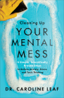 Cleaning Up Your Mental Mess: 5 Simple, Scientifically Proven Steps to Reduce Anxiety, Stress, and Toxic Thinking Cover Image