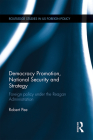 Democracy Promotion, National Security and Strategy: Foreign Policy Under the Reagan Administration (Routledge Studies in Us Foreign Policy) Cover Image