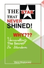 The Star That Never Shined Why: Unravelling the secret to stardom Cover Image