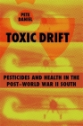 Toxic Drift: Pesticides and Health in the Post-World War II South (Walter Lynwood Fleming Lectures in Southern History) Cover Image
