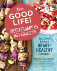 The Good Life! Mediterranean Diet Cookbook: Eat, Drink, and Live a Heart-Healthy Lifestyle Cover Image