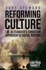 Reforming Culture: J.W. Alexander's Christian Approach to Social Reform Cover Image