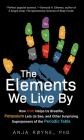 The Elements We Live By: How Iron Helps Us Breathe, Potassium Lets Us See, and Other Surprising Superpowers of the Periodic Table Cover Image