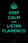 Keep Calm and Listen Flamenco Notebook: Flamenco Music Journal 6 x 9 inch 120 lined pages gift Cover Image