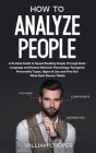 How to Analyze People: A Practical Guide to Speed-Reading People through Body Language and Human Behavior Psychology. Recognize Personality T Cover Image