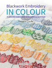 Blackwork Embroidery in Colour: A colourful modern twist on a traditional technique Cover Image