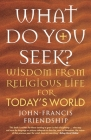 What Do You Seek?: Wisdom from Religious Life for Today's World Cover Image