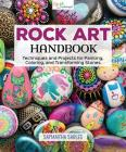 Rock Art Handbook: Techniques and Projects for Painting, Coloring, and Transforming Stones Cover Image