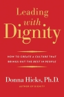 Leading with Dignity: How to Create a Culture That Brings Out the Best in People Cover Image