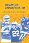 Drafting Strategies 101: The Complete Guide With Strategies, Player Profiles, Examples And Useful Links To Dominate Your Fantasy Football Draft Cover Image