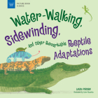 Water-Walking, Sidewinding, and Other Remarkable Reptile Adaptations (Picture Book Science) Cover Image