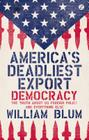 America's Deadliest Export: Democracy: The Truth about US Foreign Policy and Everything Else Cover Image