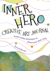 Inner Hero Creative Art Journal: Mixed Media Messages to Silence Your Inner Critic Cover Image