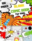 Blank Comic Book For Kids: Make your own Comic Book, 150 Special Patterns to Create your own Comic Book, Use your Fantasy to learn how to Draw a Cover Image