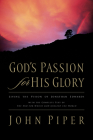 God's Passion for His Glory: Living the Vision of Jonathan Edwards with the Complete Text of the End for Which God Created the World Cover Image