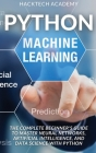 Python Machine Learning: The Complete Beginner's Guide to Master Neural Networks, Artificial Intelligence, and Data Science with Python Cover Image