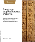 Language Implementation Patterns: Create Your Own Domain-Specific and General Programming Languages (Pragmatic Programmers) Cover Image