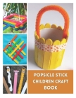 Popsicle Stick Children Craft Book: Popsicle Stick Toys Beaded Popsicle Stick Snail Popsicle Stick Animal Puppets Popsicle Stick Boat Popsicle Stick Y Cover Image