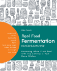 Real Food Fermentation, Revised and Expanded: Preserving Whole Fresh Food with Live Cultures in Your Home Kitchen Cover Image