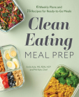 Clean Eating Meal Prep: 6 Weekly Plans and 75 Recipes for Ready-To-Go Meals Cover Image
