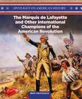 The Marquis de Lafayette and Other International Champions of the American Revolution (Spotlight on American History) Cover Image