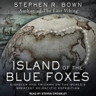 Island of the Blue Foxes: Disaster and Triumph on the World's Greatest Scientific Expedition Cover Image