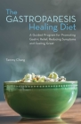 The Gastroparesis Healing Diet: A Guided Program for Promoting Gastric Relief, Reducing Symptoms and Feeling Great Cover Image