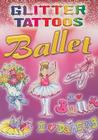 Glitter Tattoos Ballet [With 8 Tattoos] Cover Image