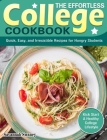 The Effortless College Cookbook: Quick, Easy, and Irresistible Recipes for Hungry Students. (Kick Start A Healthy College Lifestyle) Cover Image