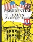 Presidential Facts Activity Book: Fun Activity Book for Adults/Crossword Puzzles/Cryptograms/Word Search/Stress Relieving Patterns/Calming /Relaxing / Cover Image