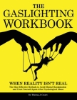 The Gaslighting Workbook: When Reality Isn't Real - The Most Effective Methods to Avoid Mental Manipulation and Trust Yourself Again After Psych Cover Image
