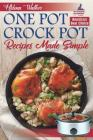 One Pot Crock Pot Recipes Made Simple: Healthy and Easy One Dish Slow Cooker Meals! Slow Cooker Recipes for Pot Roast, Pork Roast, Roast Beef, Whole C Cover Image