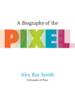 A Biography of the Pixel (Leonardo) Cover Image