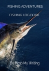 Fishing Adventures: Deep Sea Fishing/7 x 10 Fishing Log/Location/Date/Companions/Water & Air Temps/Hours Fished/Wind Direction & Speed/Hum Cover Image