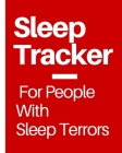Sleep Tracker For People With Sleep Terrors: Sleep Apnea Insomnia Notebook - Continuous Positive Airway Pressure Diary - Log Your Sleep Patterns - Res Cover Image
