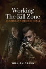 Working the Kill Zone: An American Mercenary in Iraq Cover Image