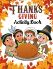 Thanksgiving Activity Book: A Great Book for Kids With 8 Thanksgiving-themed Activities: Crosswords, Word Search, Give Thanks, Word Scramble, Maze Cover Image