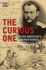 The Curious One: Peter Kropotkin's Siberian Diaries (The Collected Works of Peter Kropotkin) Cover Image
