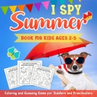 I Spy Summer Book for Kids Ages 2-5: A Fun Activity Coloring and Guessing Game for Kids, Toddlers and Preschoolers (Summer Picture Puzzle Book) Cover Image